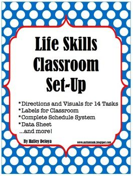 Life Skills Classroom Set-Up *Directions and Visuals for 14 tasks *Labels for Classroom *Complete Schedule System *Data Sheet….and MORE!