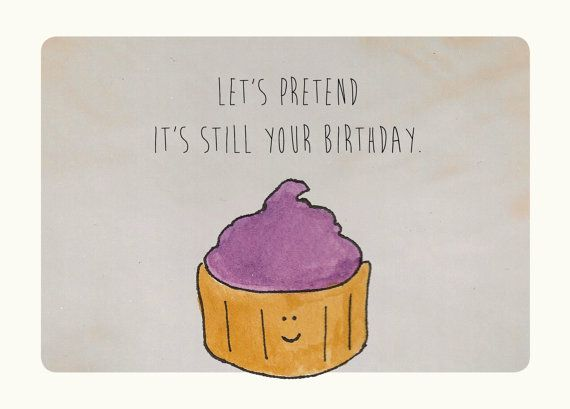 Belated Birthday Card. Happy Birthday card. Cupcake Card: Let's pretend it's still your birthday.