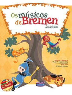 Os Músicos de Bremen Projeto editorial e gráfico: Thais Arnold Fensterseifer Ilustrações: Henrique Hübner Orientação: Sara Copetti Klohn