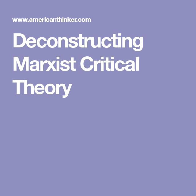 Deconstructing Marxist Critical Theory