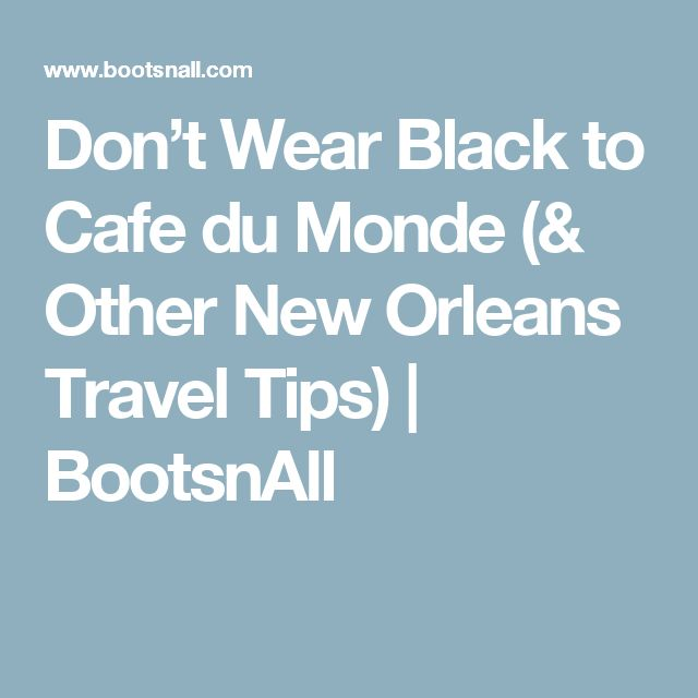 Don't Wear Black to Cafe du Monde (& Other New Orleans Travel Tips)   BootsnAll