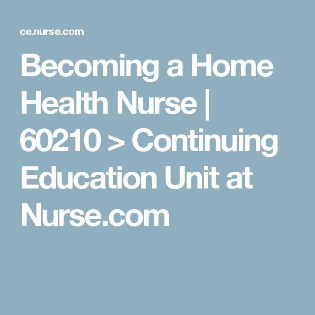 Becoming a Home Health Nurse   60210 > Continuing Education Unit at Nurse.com