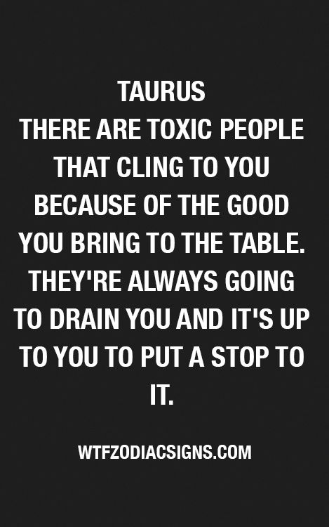 In my case I allowed too many Toxic ppl in my life which drained me and drove me into anxiety & depression with acute PTSD. I guess some Taurus can be the same #AcuteDepression