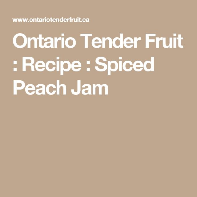 Ontario Tender Fruit : Recipe : Spiced Peach Jam