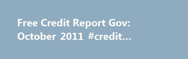Free Credit Report Gov: October 2011 #credit #report #united http://nef2.com/free-credit-report-gov-october-2011-credit-report-united/  #free credit score online # Free credit check online New Jersey THe best course of action is to register, verify your identity, access your credit scores, and cancel immediately if you do free credit check online New Jersey not wish to enroll in Triple Score Complete. If you do wish to enroll, you will receive...