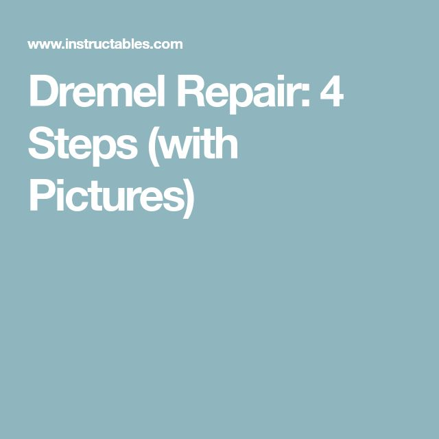 Dremel Repair: 4 Steps (with Pictures)