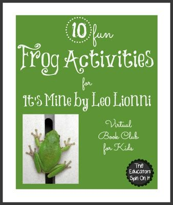 10 Frog Activities to go with It's Mine by Leo Lionni {Virtual Book Club for Kids } from The Educators' Spin On It!  Perfect Summer Playdate idea!