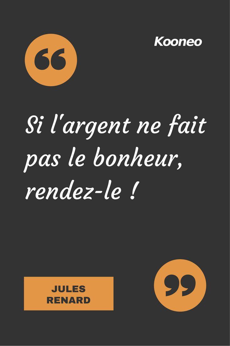 [CITATIONS] Si l'argent ne fait pas le bonheur, rendez-le ! JULES RENARD #Ecommerce #Kooneo #Julesrenard : www.kooneo.com