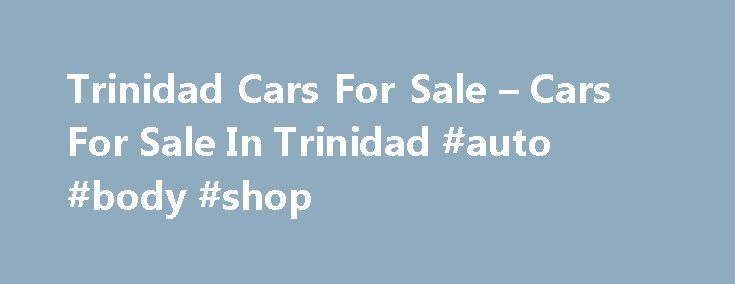 Trinidad Cars For Sale – Cars For Sale In Trinidad #auto #body #shop http://auto.remmont.com/trinidad-cars-for-sale-cars-for-sale-in-trinidad-auto-body-shop/  #local cars for sale # Most Recent Listings HYUNDAI 2007 WHITE (PIARCO) CLICK FOR DETAILS TT $79,000 TCS 2011 NISSAN FRONTIER 4X4 DOUBLE CAB 3.2 DIESEL NON-TURBO (BASIC) – WHITE **ONE OWNER / BEST BUY** (MARAVAL) Rentals Trinidad-Cars.com Supports Accepts Online Credit Card Paypal Payments for listing vehicles. *** Read More about our…