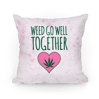 Weed Go Well Together Pillow Pillow