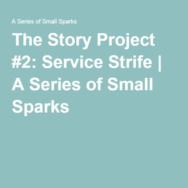 The Story Project #2: Service Strife | A Series of Small Sparks