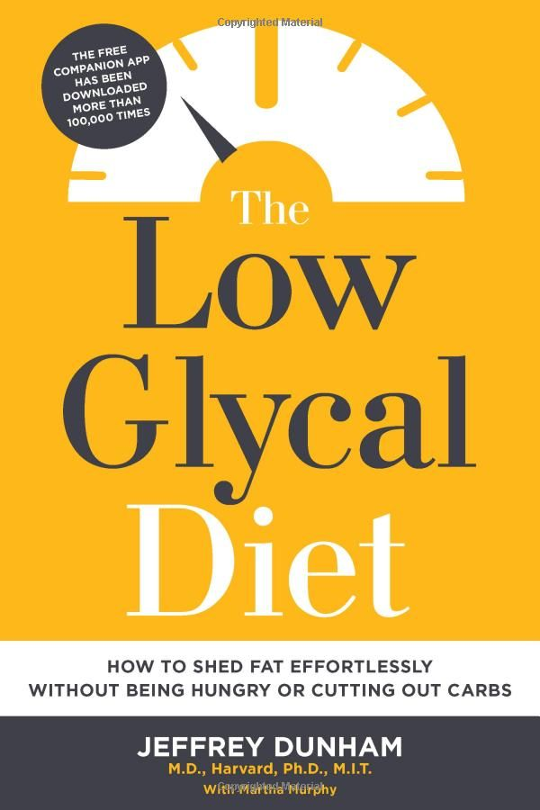 The Low Glycal Diet: How to Shed Fat Effortlessly Without Being Hungry or Cutting Out Carbs: Jeffrey Dunham: 9781624141829: Amazon.com: Books