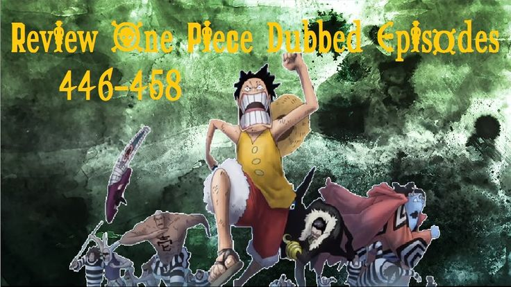 Review: One Piece Dubbed ~ Episodes 446-458