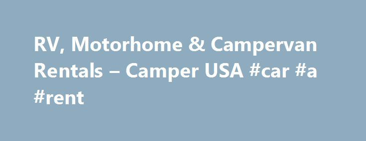 RV, Motorhome & Campervan Rentals – Camper USA #car #a #rent http://renta.nef2.com/rv-motorhome-campervan-rentals-camper-usa-car-a-rent/  #campervan rentals # Camper USA your RV Rentals Holiday Specialists RV and Motorhome Rentals by Camper USA Discover the real America as you travel through the wide open spaces of the USA in your affordable RV from Camper USA. We offer some of the best deals around on campervan rentals with a pickup in either Los Angeles, San Francisco, Denver or Las Vegas…