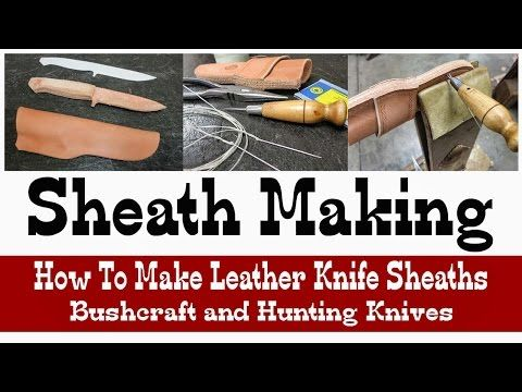 Sheath Making How to Make Leather Knife Sheaths for Bushcraft and Hunting Knives - YouTube