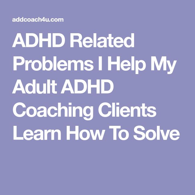 ADHD Related Problems I Help My Adult ADHD Coaching Clients Learn How To Solve