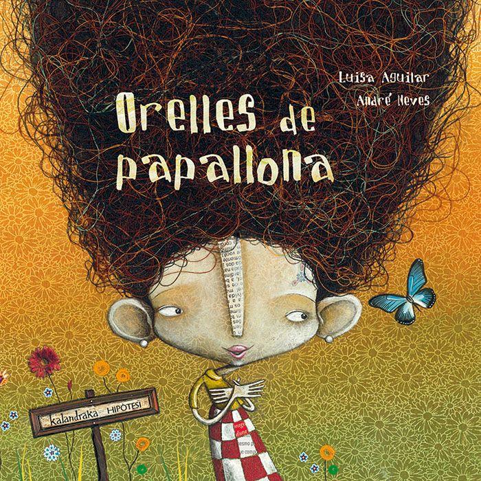 Orelles de papallona.  Luisa Aguilar (text), André Neves (il·lustració), Joan Barahona (traducció). Kalandraka.    La Clara és especial i res ni ningú aconseguirà treure-li valor a les seves qualitats, i és que la seva mare li ha donat la clau per no fer cas de les crítiques: autoestima, imaginació i espontaneïtat.