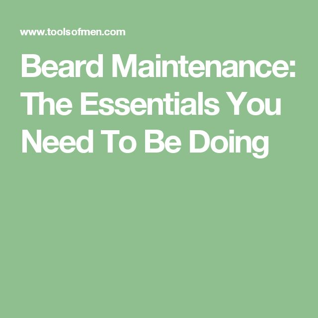 Beard Maintenance: The Essentials You Need To Be Doing