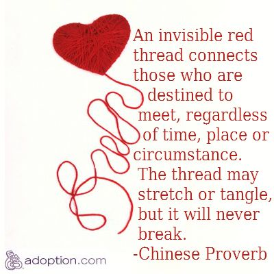 an invisible red thread connects those who are destined to meet - it may stretch or tangle - but it will never break ~ chinese proverb