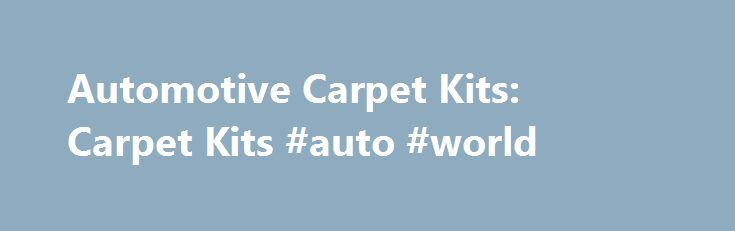Automotive Carpet Kits: Carpet Kits #auto #world http://italy.remmont.com/automotive-carpet-kits-carpet-kits-auto-world/  #auto carpet replacement # Browse Automotive Carpet Kits Why don't we show the price? When a manufacturer implements a Minimum Advertised Price (MAP) policy, they create limits on the list price that retailers are allowed to advertise their products for. In line with our efforts to continually provide the lowest possible price, we've made it easier for you to inquire…