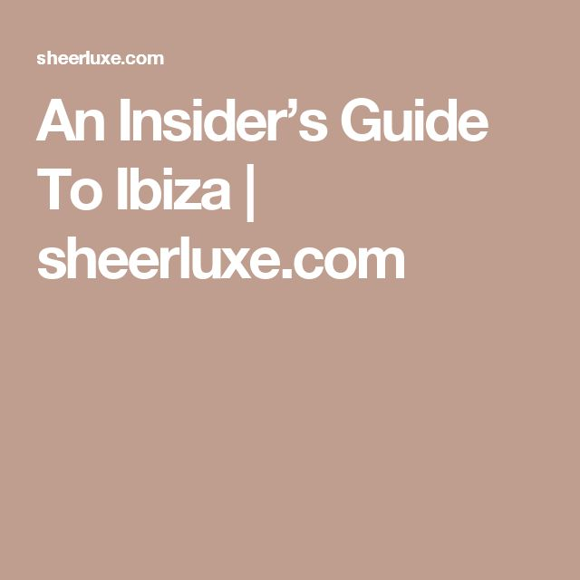 An Insider's Guide To Ibiza | sheerluxe.com