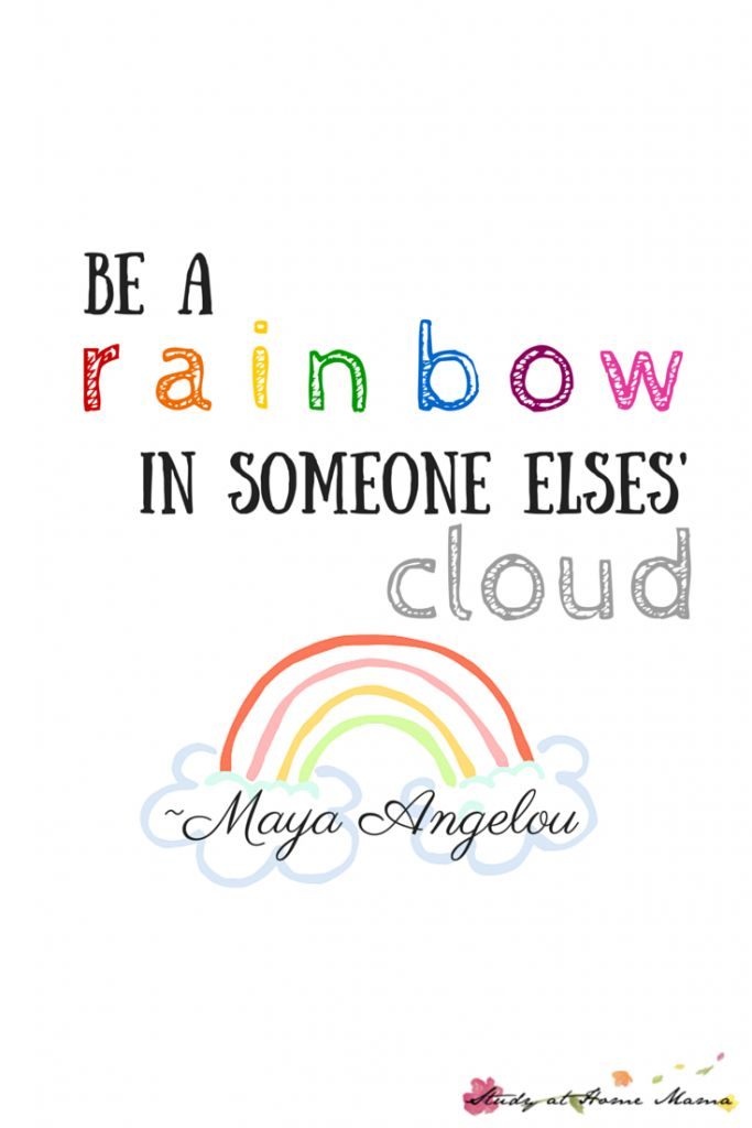 Free inspirational printable for the Maya Angelou quote, Be a Rainbow in Someone Else's Cloud, great for kids rooms and encouraging emotion intelligence EQ