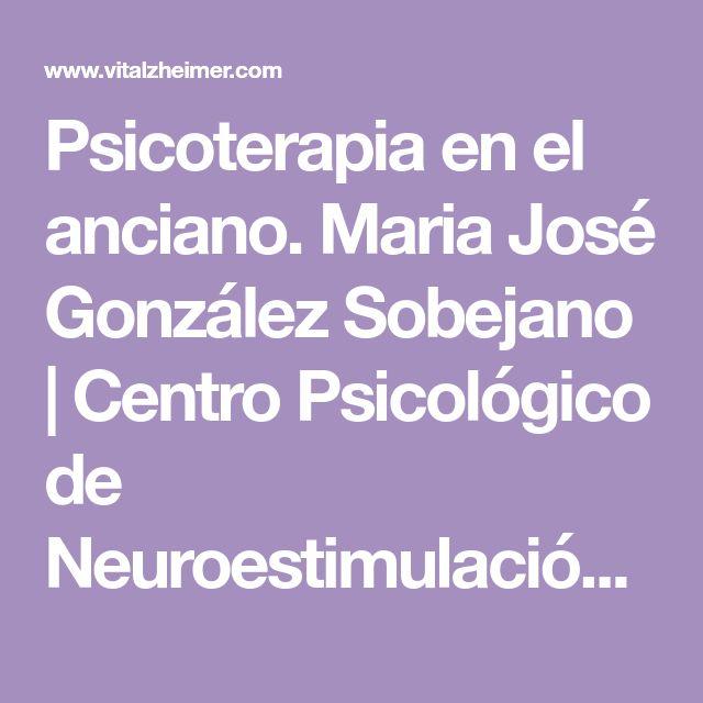 Psicoterapia en el anciano. Maria José González Sobejano | Centro Psicológico de Neuroestimulación VITALZHEIMER, Oviedo.