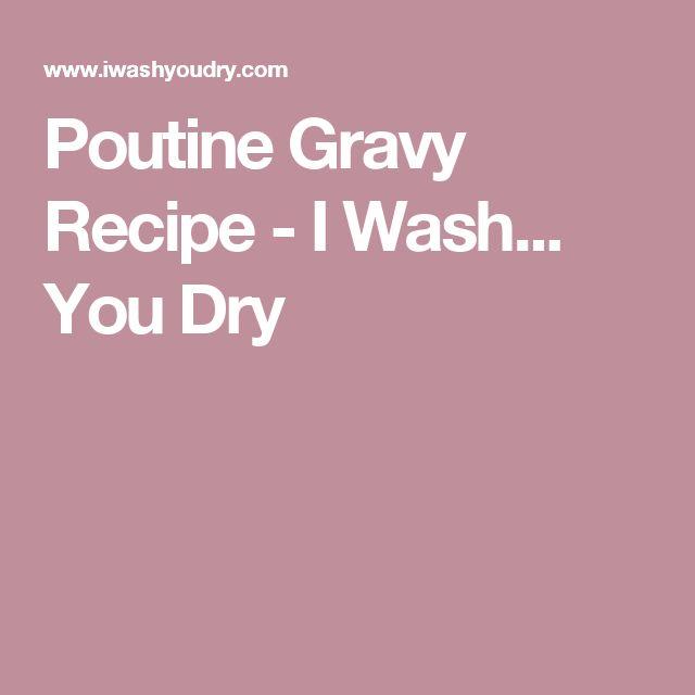 Poutine Gravy Recipe - I Wash... You Dry