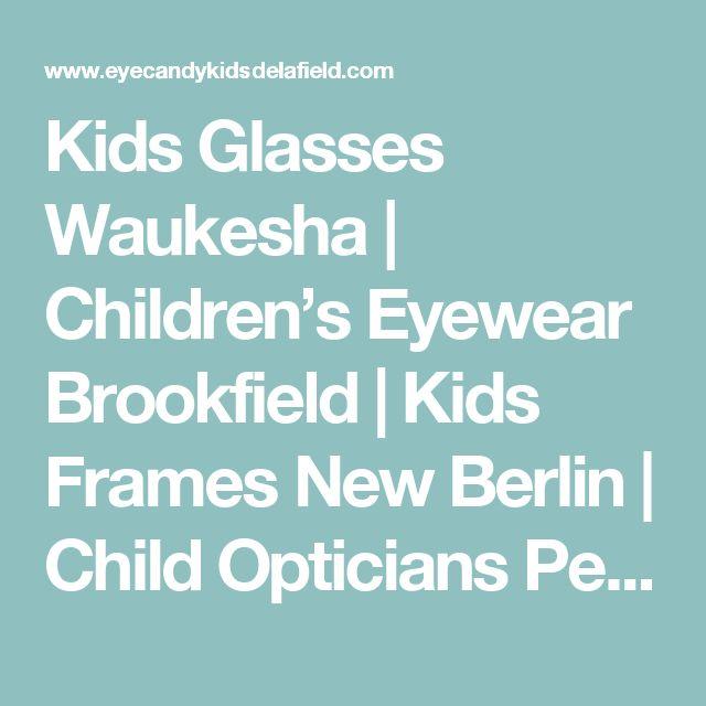 Kids Glasses Waukesha | Children's Eyewear Brookfield | Kids Frames New Berlin | Child Opticians Pewaukee | Sports Eyewear for Kids Oconomowoc WI | Eye Candy Kids Delafield, Wisconsin