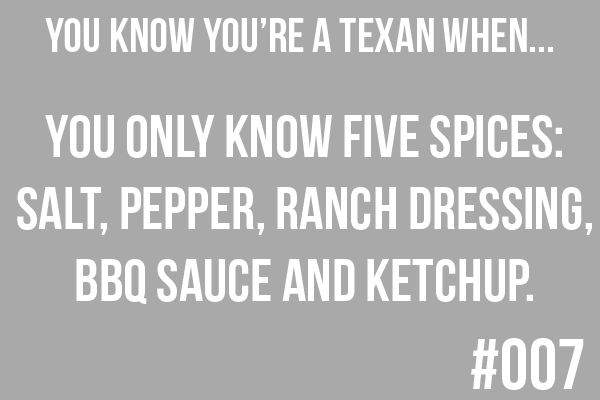 I think I may secretly be texan, or would get along with one splendidly :)
