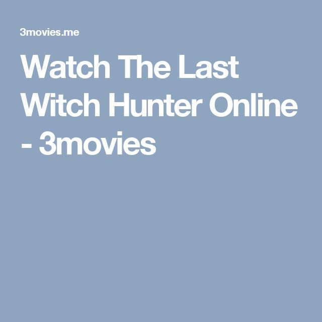 Watch The Last Witch Hunter Online - 3movies
