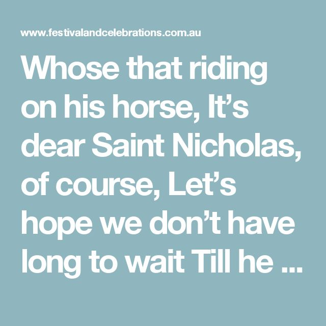 Whose that riding on his horse, It's dear Saint Nicholas, of course, Let's hope we don't have long to wait Till he gives that sack a thorough shake. Resi Schwarzbauer ©