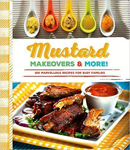 Mustard Makeovers & More! 100 Marvellous Recipes for Busy Families: Saskatchewan Mustard Development Commission, AgriBiz Communications Linda Braun & Kim Kennett, Black Box Images: 9780994855404: Books - Amazon.ca