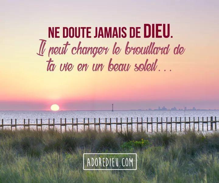 Ne Doute Jamais De Dieu Il Peut Changer Le Brouillard De Ta Vie En Un Beau Soleil Citations Bibliques Vie Chretienne Citations Chretiennes