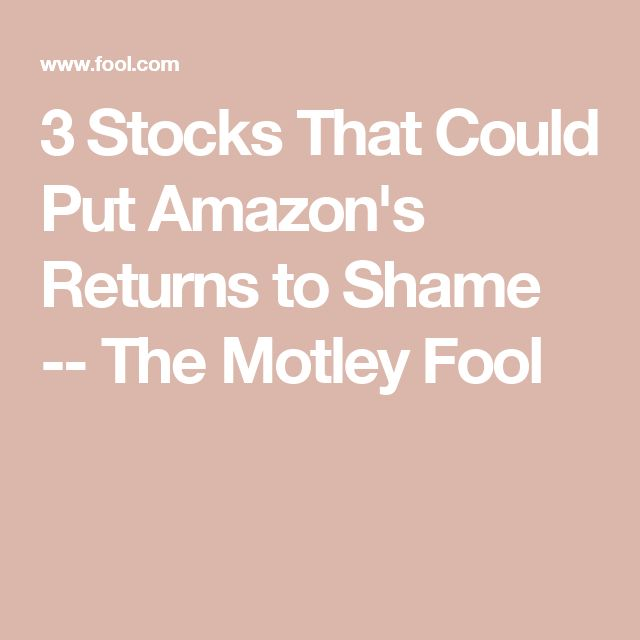 3 Stocks That Could Put Amazon's Returns to Shame -- The Motley Fool