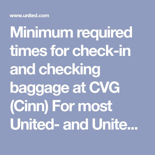 Minimum required times for check-in and checking baggage at CVG (Cinn)  For most United- and United Express-operated flights within the U.S., travelers must check in at least 45 minutes before departure,