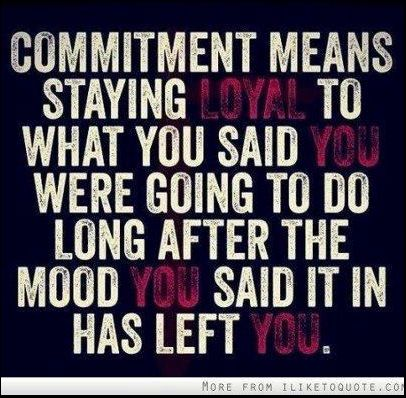 this includes marriage, business, work ethic, pets-not just what you feel like doing at the moment or trying to get everyone else to take care of your commitments