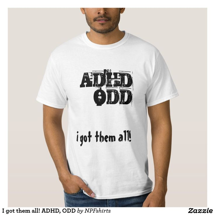 I got them all! ADHD, ODD Tshirts
