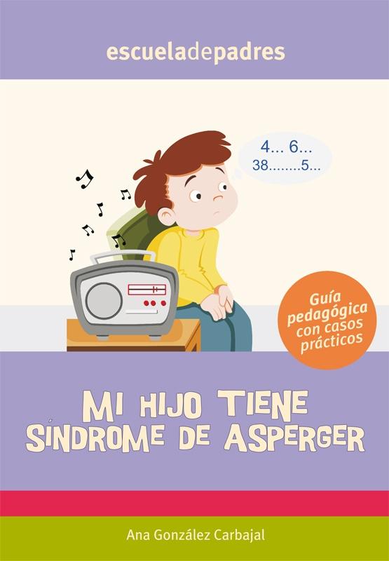Mi hijo tiene Síndrome de Asperger. Orientaciones prácticas para los padres de…