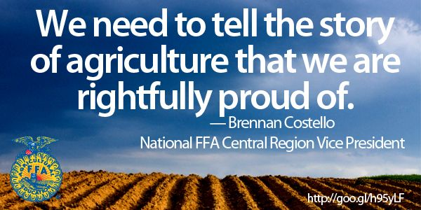 Brennan wrote a new blog post about the importance of telling the good stories of agriculture. http://nationalffa.wordpress.com/2013/09/23/brennan-costello-we-must-tell-our-story/