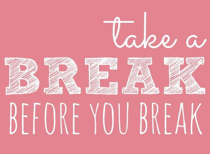 17 Best Take A Break Quotes On Pinterest