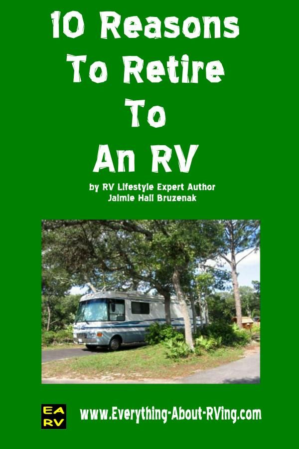 "Ten Reasons To Retire To An RV ""One of the Ten Reasons to retire to an RV is that an RV is much less expensive to maintain than a house"""
