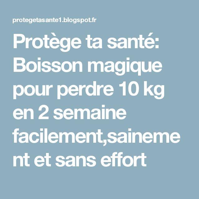 Protège ta santé: Boisson magique pour perdre 10 kg en 2 semaine facilement,sainement et sans effort