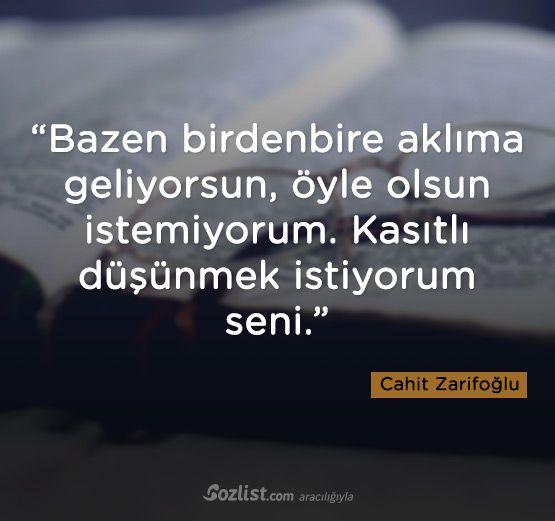 """""""Bazen birdenbire aklıma geliyorsun, öyle olsun istemiyorum. Kasıtlı düşünmek istiyorum seni."""" #cahit #zarifoğlu #sözleri #yazar #şair #kitap #şiir #özlü #anlamlı #sözler"""
