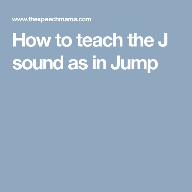 How to teach the J sound as in Jump