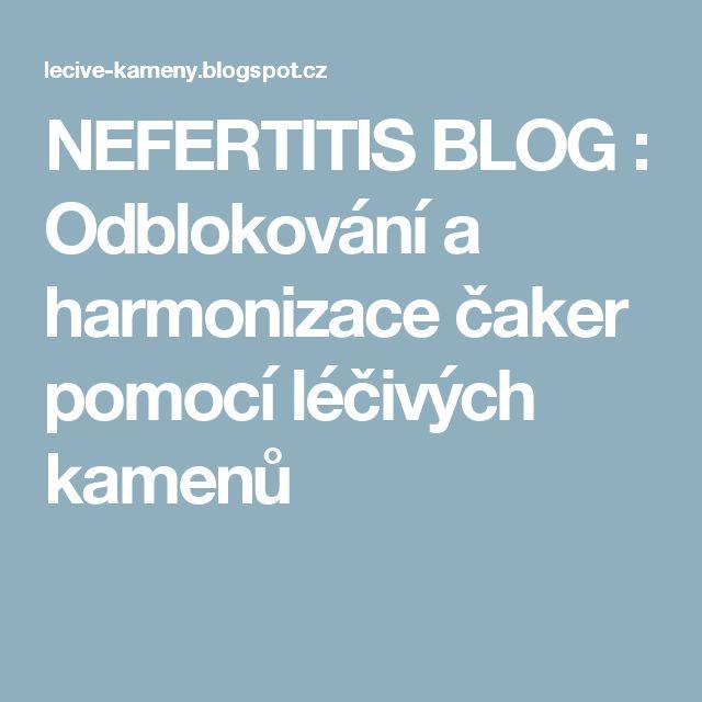 NEFERTITIS BLOG : Odblokování a harmonizace čaker pomocí léčivých kamenů