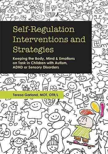 Self-Regulation Interventions and Strategies: Keeping the Body, Mind and Emotions on Task in Children with Autism...