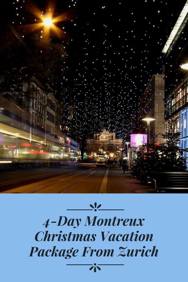 Switzerland Travel - take a 4-day Christmas Vacation tour! Includes travel by train from Zurich to Montreaux, visiting the Montreux Christmas market on the shores of Lake Geneva, exploring Chillon Castle & more!