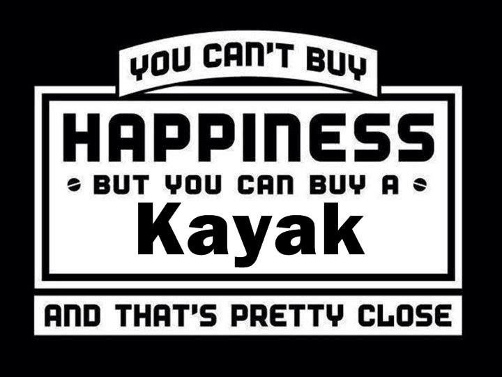 You Can't Buy Happiness... But You Can Buy A Kayak ... and That's Pretty Close.| Let's Paddle! #Kayak #Happiness