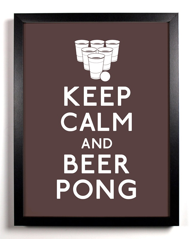 Keep Calm And Beer Pong PARTY 8 X 10 Print Buy 2 Get 1
